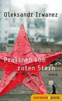 Pralinen vom roten Stern (eBook, ePUB) - Irwanez, Oleksandr
