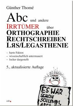 ABC und andere Irrtümer über Orthographie, Rechtschreiben, LRS/Legasthenie - Thomé, Günther
