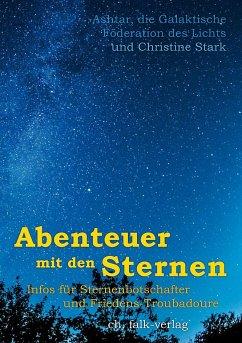 Abenteuer mit den Sternen - Stark, Christine; Ashtar, die Galaktische Föderation des Lichts