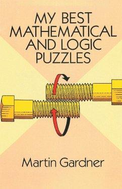 My Best Mathematical and Logic Puzzles - Gardner, Martin