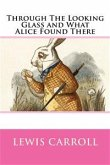 Through the Looking Glass, and What Alice Found There (eBook, ePUB)