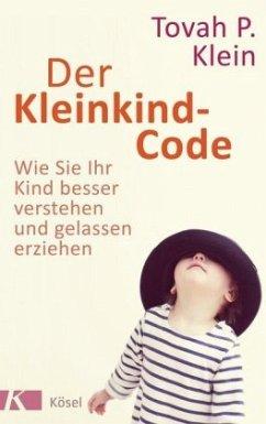 Der Kleinkind-Code (Mängelexemplar) - Klein, Tovah P.