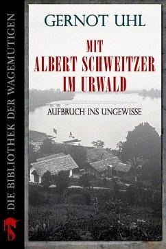 Mit Albert Schweitzer im Urwald (eBook, ePUB) - Uhl, Gernot