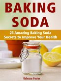 Baking Soda: 23 Amazing Baking Soda Secrets to Improve Your Health (eBook, ePUB)