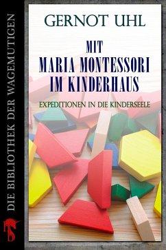 Mit Maria Montessori im Kinderhaus (eBook, ePUB) - Uhl, Gernot