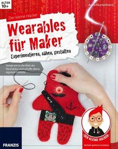 Der kleine Hacker: Wearables für Maker (eBook, PDF) - Blumenkranz, Anna