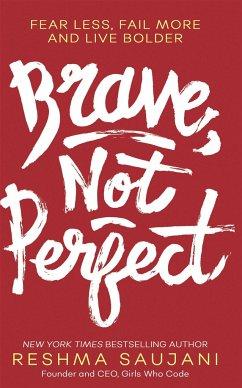 Brave, Not Perfect - Saujani, Reshma