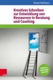 Kreatives Schreiben zur Entwicklung von Ressourcen in Beratung und Coaching (eBook, PDF)