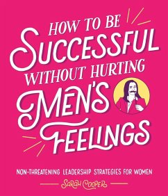 How to Be Successful Without Hurting Men's Feelings - Cooper, Sarah