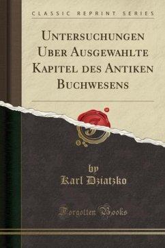 Untersuchungen Über Ausgewählte Kapitel des Antiken Buchwesens (Classic Reprint)
