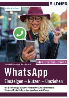 WhatsApp - Einsteigen, Nutzen, Umziehen - leicht gemacht!: Ideal für das iPhone (eBook, PDF) - Schmid, Anja; Eichlseder, Daniela