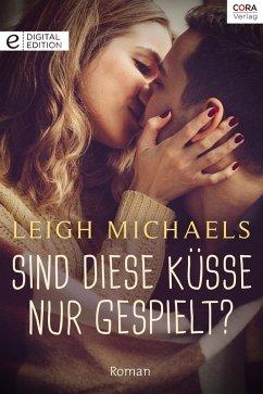 Sind diese Küsse nur gespielt? (eBook, ePUB) - Michaels, Leigh