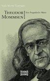 Theodor Mommsen. Eine biographische Skizze