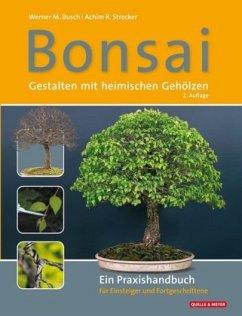 Bonsai - Gestalten mit heimischen Gehölzen - Busch, Werner M.; Strecker, Achim R.
