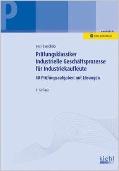 Prüfungsklassiker Industrielle Geschäftsprozesse für Industriekaufleute - Beck, Karsten;Wachtler, Michael