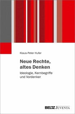 Neue Rechte, altes Denken - Hufer, Klaus-Peter
