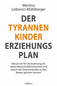 Der Tyrannenkinder-Erziehungsplan - Leibovici-Mühlberger, Martina