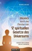 Glücklich durch das Meistern der 12 spirituellen Gesetze des Universums