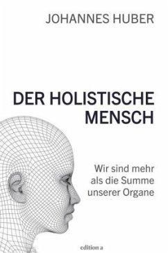 Der holistische Mensch - Huber, Johannes