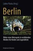 Berlin: Bilder einer Metropole in erzählenden Medien für Kinder und Jugendliche. - Berlin: Recent Images of a Metropolis in Narrative Media for Children and Young Adults