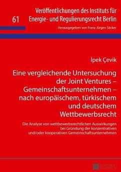 Eine vergleichende Untersuchung der Joint Ventures - Gemeinschaftsunternehmen - nach europäischem, türkischem und deutschem Wettbewerbsrecht - Çevik, Ipek