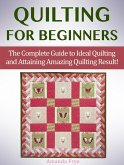 Quilting for Beginners: The Complete Guide to Ideal Quilting and Attaining Amazing Quilting Result! (eBook, ePUB)