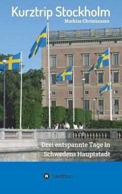Kurztrip Stockholm: Drei entspannte Tage in Schwedens Hauptstadt - Christiansen, Mathias