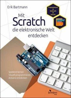 Mit Scratch die elektronische Welt entdecken - Bartmann, Erik