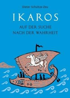 Ikaros auf der Suche nach der Wahrheit - Schultze-Zeu, Dieter