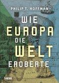 Wie Europa die Welt eroberte (eBook, ePUB)