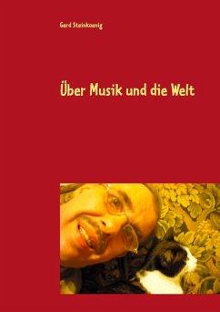Über Musik und die Welt (eBook, ePUB) - Steinkoenig, Gerd