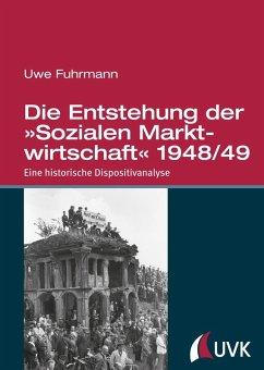 Die Entstehung der »Sozialen Marktwirtschaft« 1948/49 (eBook, ePUB) - Fuhrmann, Uwe