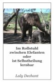 Im Rollstuhl zwischen Elefanten oder ist Selbstheilung lernbar