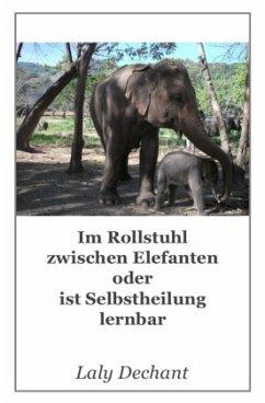 Im Rollstuhl zwischen Elefanten oder ist Selbstheilung lernbar - Dechant, Laly