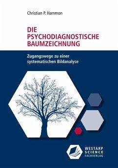 Die psychodiagnostische Baumzeichnung - Hammon, Christian P.
