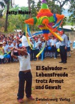 El Salvador - Lebensfreude trotz Armut und Gewalt - Meier, Jetty