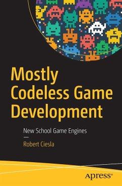Mostly Codeless Game Development - Ciesla, Robert
