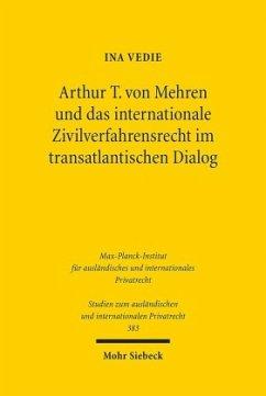 Arthur T. von Mehren und das internationale Zivilverfahrensrecht im transatlantischen Dialog - Vedie, Ina