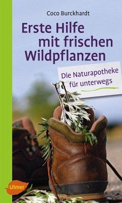 Erste Hilfe mit frischen Wildpflanzen (eBook, ePUB) - Burckhardt, Coco