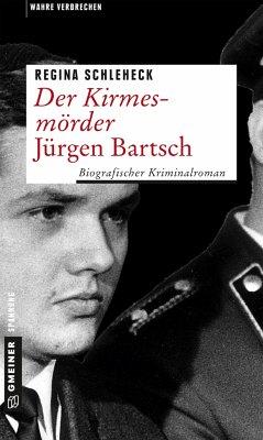 Der Kirmesmörder - Jürgen Bartsch (Mängelexemplar) - Schleheck, Regina