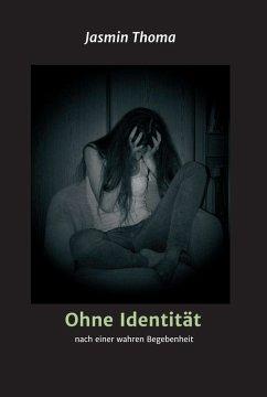 Ohne Identität (eBook, ePUB) - Jasmin Thoma