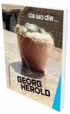 Georg Herold: da wo die ...