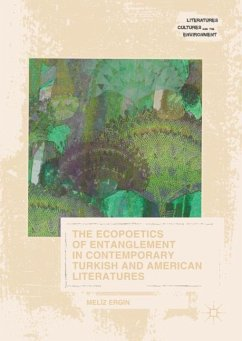 The Ecopoetics of Entanglement in Contemporary Turkish and American Literatures - Ergin, Meliz