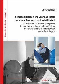 Schulsozialarbeit im Spannungsfeld zwischen Anspruch und Wirklichkeit - Schleck, Oliver