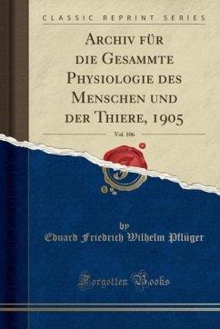 Archiv für die Gesammte Physiologie des Menschen und der Thiere, 1905, Vol. 106 (Classic Reprint)