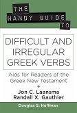 The Handy Guide to Difficult and Irregular Greek Verbs: AIDS for Readers of the Greek New Testament