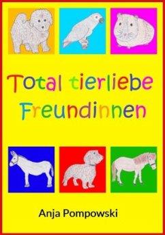 Total tierliebe Freundinnen - Pompowski, Anja