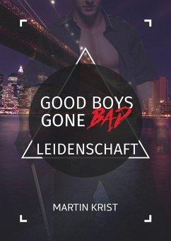 Good Boys Gone Bad - Leidenschaft (eBook, ePUB) - Krist, Martin