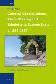 Cultural Constellations, Place-Making and Ethnicity in Eastern India, C. 1850-1927