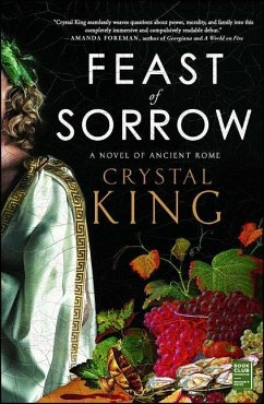 Feast of Sorrow: A Novel of Ancient Rome - King, Crystal